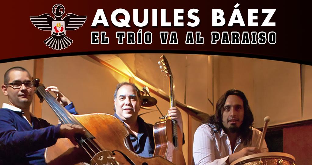 El Trío de Aquiles Báez va al Paraíso para dar un concierto inolvidable