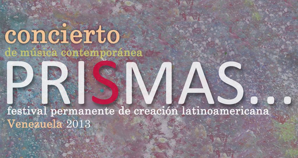 PRISMAS Venezuela 2013 festival permanente de creación latinoamericana