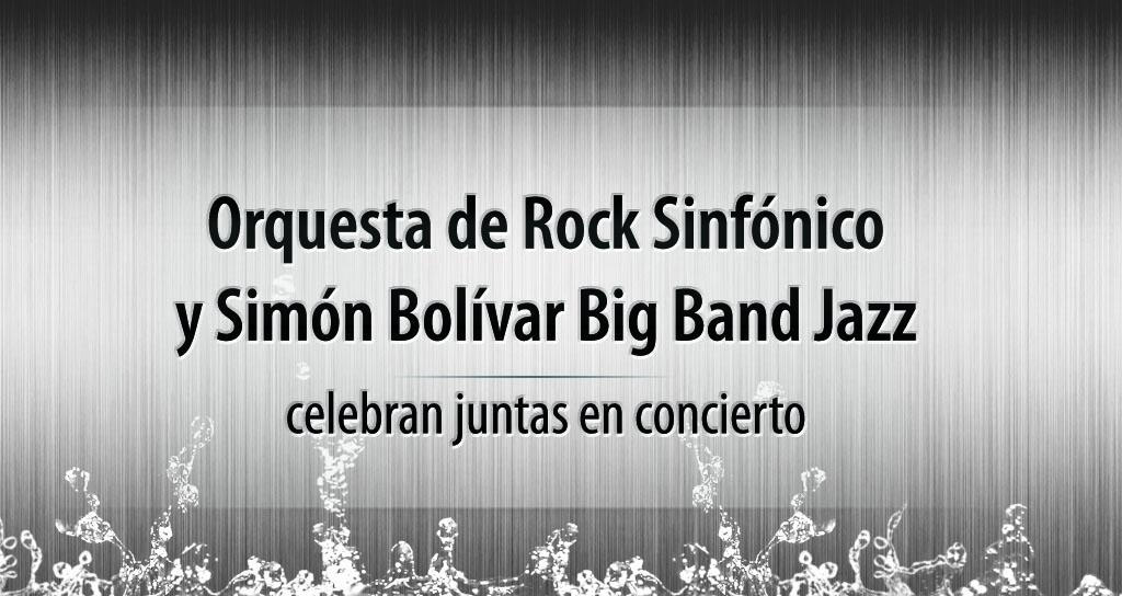Orquesta de Rock Sinfónico y Simón Bolívar Big Band Jazz celebran juntas en concierto
