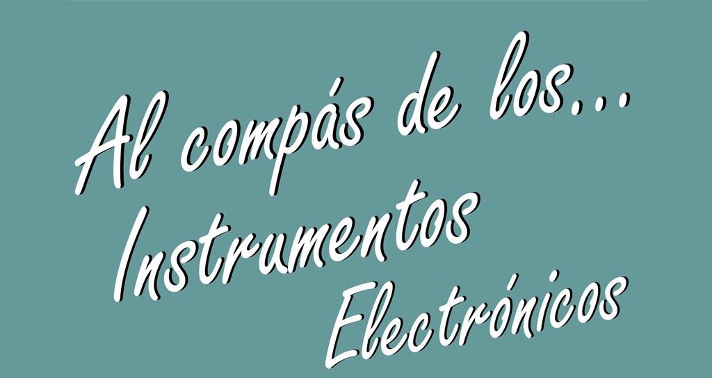 Al Compás de los instrumentos electrónicos