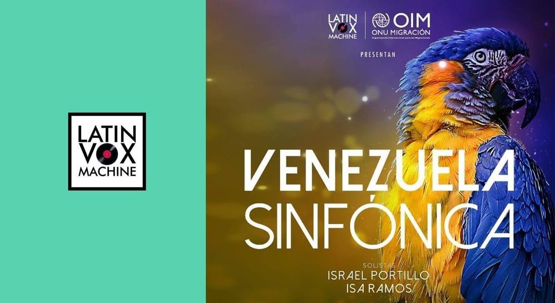 Latin Vox Machine con el apoyo de la Organización Internacional para las Migraciones (OIM), presentan el concierto «Venezuela Sinfónica»